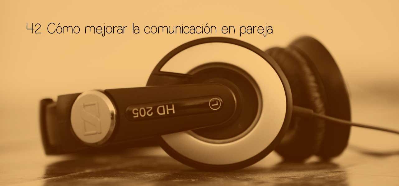 42. Cómo mejorar la comunicación en pareja