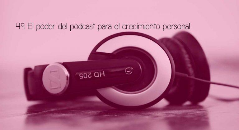 49 El poder del podcast para el crecimiento personal